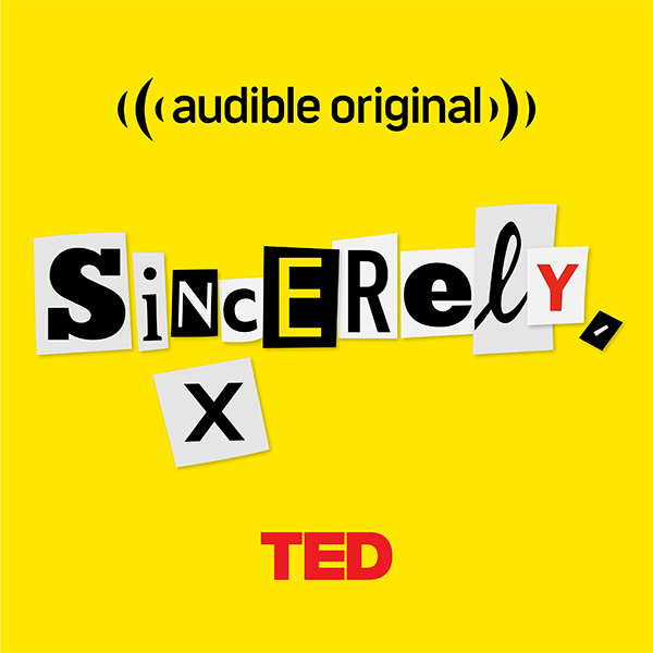 TED Sincerely, X Podcast