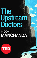 TED Book: The Upstream Doctors